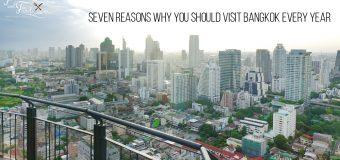Seven Reasons Why You Should Visit Bangkok Every Year