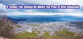 8 Things You Should Do When You Plan to Visit Hokkaido