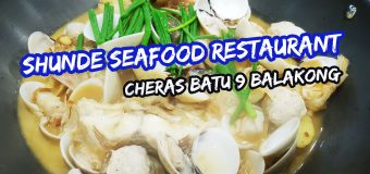 Shunde Seafood Restaurant Cheras Batu 9 Balakong Review