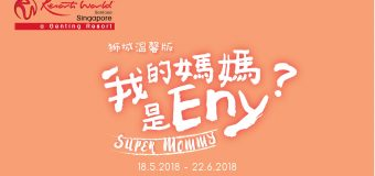 Super Mommy Mandarin Musical Resorts World Singapore Review