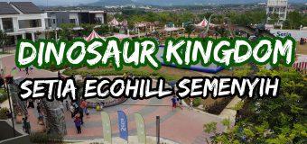 Dinosaur Kingdom Setia EcoHill Semenyih Review