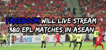 Facebook will Live Stream ALL 380 English Premier League matches in South East Asia