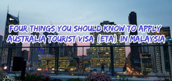 Four Things You Should Know to apply Australia Tourist VISA (ETA) in Malaysia
