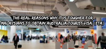 The Real Reasons Why It is Tougher for Malaysians To Obtain Australia Tourist VISA (ETA)