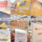Eight New Restaurants To Open at IOI City Mall Putrajaya